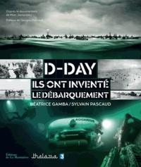 Béatrice Gamba et Sylvain Pascaud - D-Day, ils ont inventé le débarquement.