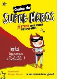 Béatrice Gernot et Bérengère Delaporte - Graine de Super-Héros - 15 étapes pour devenir un super-héros.