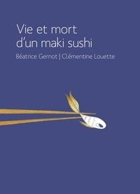 Béatrice Gernot et Clémentine Louette - Vie et mort d'un maki sushi.