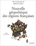 Béatrice Giblin-Delvallet - Nouvelle géopolitique des régions françaises.