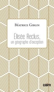Béatrice Giblin - Elisée Reclus, un géographe d'exception.