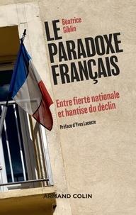 Béatrice Giblin - Le paradoxe français - Entre fierté nationale et hantise du déclin.