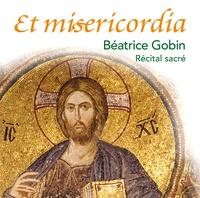Béatrice Gobin - Et misericordia.