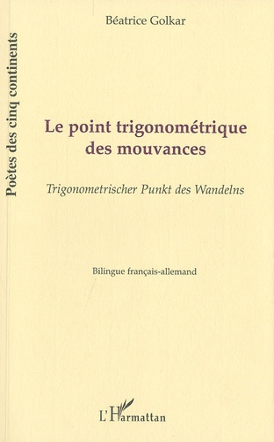 Béatrice Golkar - Le point trigonométrique des mouvances - Edition bilingue français-allemand.
