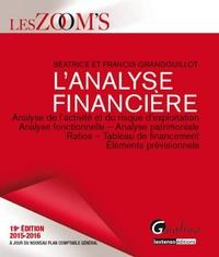 Béatrice Grandguillot et Francis Grandguillot - Analyse financière 2015-2016 - Analyse de l'activité et du risque d'exploitation, analyse fonctionnelle, analyse patrimoniale, ratios, tableau de financement, éléments prévisionnels.