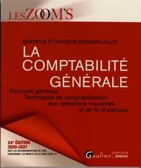 Béatrice Grandguillot et Francis Grandguillot - La comptabilité générale - Principes généraux, techniques de comptabilisation des opérations courantes et de fin d'exercice.