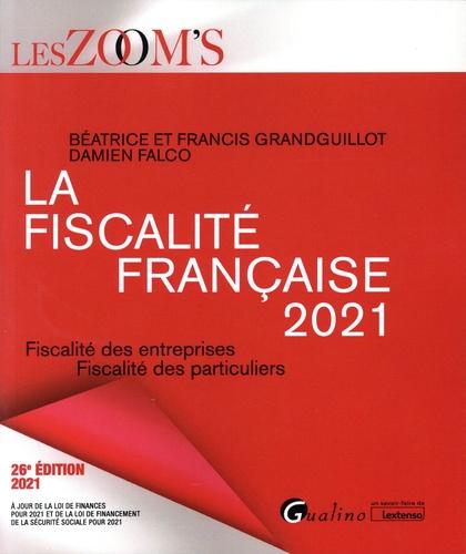 La fiscalité française. Fiscalité des entreprises, fiscalité des particuliers  Edition 2021