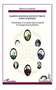 Béatrice Grandordy - Darwin, Pasteur, Koch et Freud dans le roman - L'évolution et la santé dans la réalité et l'imaginaire européen.