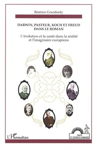 """Béatrice Grandordy - Darwin, Pasteur, Koch et Freud dans le roman - Ou """"l'évolution"""" et la santé dans la réalité et l'imaginaire européens."""