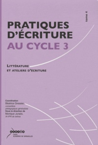 Béatrice Gressier - Pratiques d'écriture au cycle 3 - Littérature et ateliers d'écriture ou comment mieux écrire pour mieux lire ?.