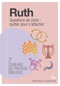 Ruth : questions de choix : quitter pour s'attacher- 7 canevas de partage biblique - Béatrice Guerche pdf epub