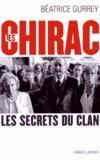 Béatrice Gurrey - Les Chirac - Les secrets du clan.