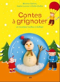 Béatrice Guthart et Sophie Lanciot - Contes à grignoter - Et recettes faciles à réaliser.
