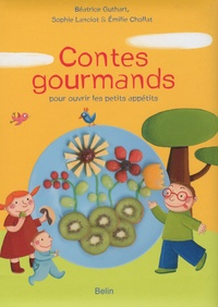 Béatrice Guthart et Sophie Lanciot - Contes gourmands pour ouvrir les petits appétits.