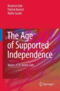 Beatrice Hale et Patrick Barrett - The Age of Supported Independence: Voices of In-Home Care.