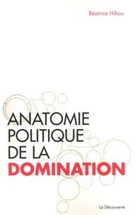 Béatrice Hibou - Anatomie politique de la domination.