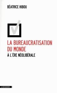 Béatrice Hibou - La bureaucratisation du monde à l'ère néolibérale.