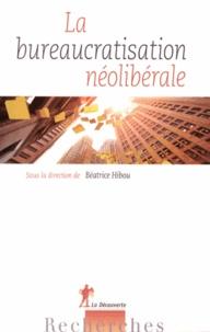 Béatrice Hibou - La bureaucratisation néolibérale.