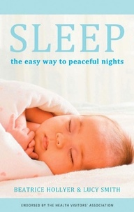 Beatrice Hollyer et Lucy Smith - Sleep - The easy way for peaceful nights.