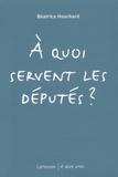 Béatrice Houchard - A quoi servent les députés ?.