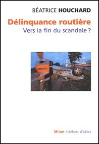 Béatrice Houchard - Délinquance routière - Vers la fin du scandale ?.