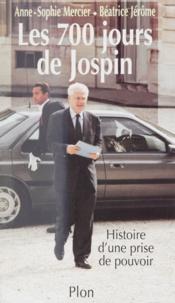 Béatrice Jérôme et Anne-Sophie Mercier - Les 700 jours de Jospin - Histoire d'une prise de pouvoir.