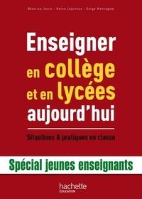 Béatrice Jouin et Reine Lépineux - Enseigner en collège et lycée aujourd'hui - Situations & pratiques en classe.