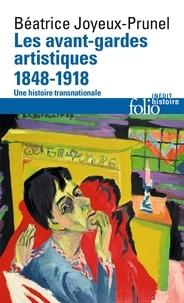 Béatrice Joyeux-Prunel - Les avant-gardes artistiques 1848-1920 - Une histoire transnationale.