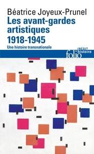 Béatrice Joyeux-Prunel - Les avant-gardes artistiques (1918-1945) - Une histoire transnationale.
