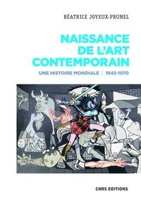 Béatrice Joyeux-Prunel - Naissance de l'art contemporain 1945-1970 - Une histoire mondiale.