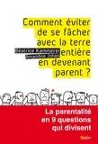 Béatrice Kammerer et Amandine Johais - Comment éviter de se fâcher avec la Terre entière en devenant parent ? - la paternalité en 9 questions qui divisent.