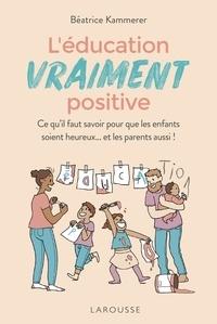 Télécharger des livres au format epub L'éducation vraiment positive  - Ce qu'il faut savoir pour que les enfants soient heureux... et les parents aussi ! iBook MOBI par Béatrice Kammerer 9782035959492 in French