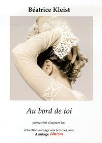 Béatrice Kleist - Au bord de toi - Poème-récit d'aujourd'hui.