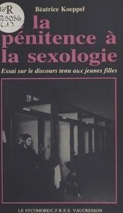 Béatrice Koeppel - De la pénitence à la sexologie : essai sur le discours tenu aux jeunes filles.