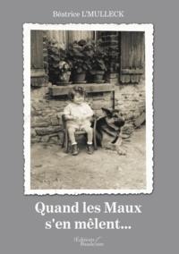 Béatrice L'Mulleck - Quand les maux s'en mêlent....