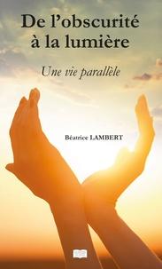 Béatrice Lambert - De l'obscurité à la lumière - Une vie parallèle.