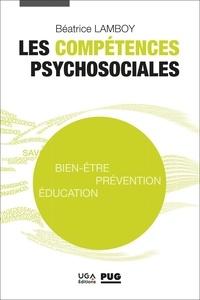 Béatrice Lamboy - Les compétences psychosociales - Bien-être, prévention, éducation.