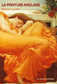 Béatrice Laurent - La peinture anglaise - Histoire et méthodologie par l'analyse de tableaux du XVIIIe siècle au XXe siècle.