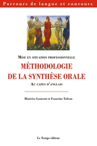 Béatrice Laurent et Francine Tolron - Méthodologie de la synthèse orale au CAPES d'anglais - EMSP (épreuve de mise en situation professionnelle) 1re partie.