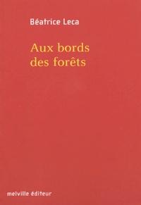 Béatrice Leca - Aux bords des forêts.