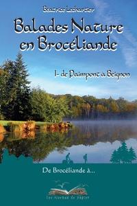 Béatrice Lechartier - Balades nature en Brocéliande - Tome 1, De Paimpont à Beignon.