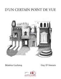 Béatrice Leclercq et Guy D'Amours - D'un certain point de vue.