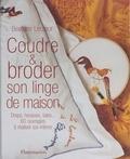 Béatrice Lecœur et Pierre Ferbos - Coudre et broder son linge de maison - Draps, housses, taies : 60 ouvrages à réaliser soi-même.