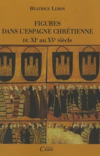 Béatrice Leroy - Figures dans l'Espagne chrétienne du XIe au XVe siècle.