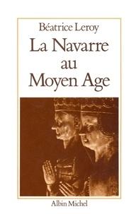 Béatrice Leroy - La Navarre au Moyen Âge.