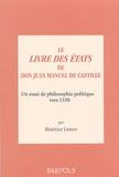 Béatrice Leroy - Le Livre des Etats de Don Juan Manuel de Castille - Un essai de philosophie politique vers 1330.
