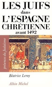 Béatrice Leroy - Les juifs dans l'Espagne chrétienne avant 1492.