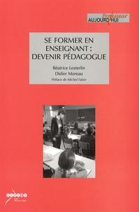 Béatrice Lesterlin et Didier Moreau - Se former en enseignant : devenir pédagogue.