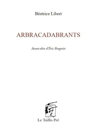 Béatrice Libert - Arbracadabrants.