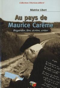 Béatrice Libert - Au pays de Maurice Carême - Regarder, lire, écrire, créer.